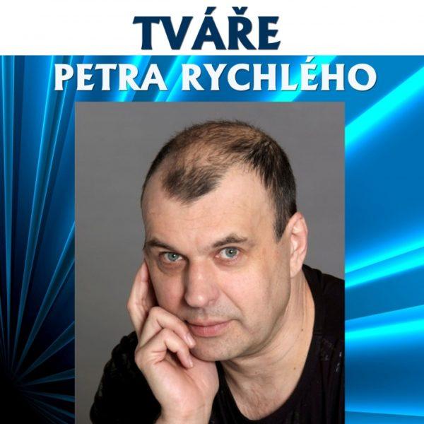 Plakát TVÁŘE PETRA RYCHLÉHO – ZRUŠENO