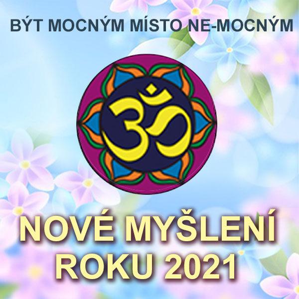 """Plakát """"BÝT MOCNÝM MÍSTO NE-MOCNÝM – NOVÉ MYŠLENÍ ROKU 2021"""""""